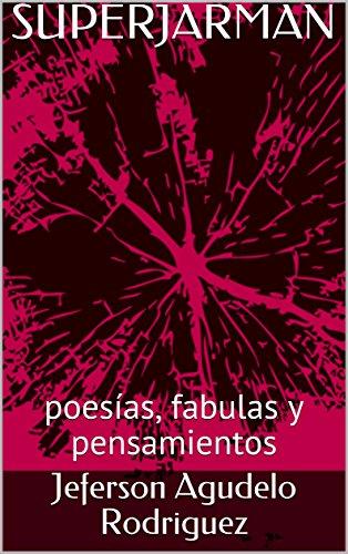 SUPERJARMAN: poesías, fabulas y pensamientos por Jeferson Agudelo Rodriguez