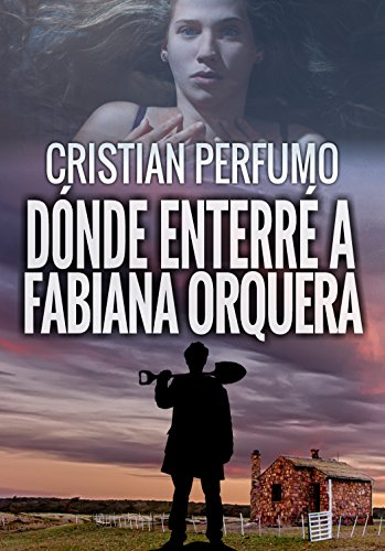 Dónde enterré a Fabiana Orquera: Novela de misterio en la Patagonia (Spanish Edition)