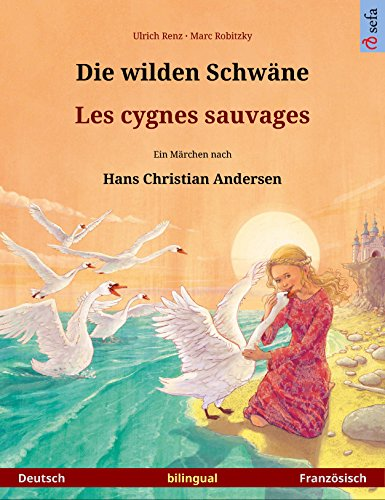 Die wilden Schwäne – Les cygnes sauvages. Zweisprachiges Bilderbuch nach einem Märchen von Hans Christian Andersen (Deutsch – Französisch) (www.childrens-books-bilingual.com) (French Edition)
