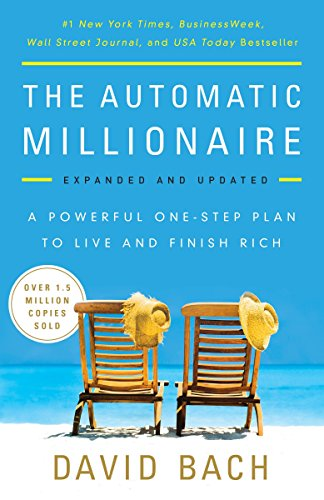 The Automatic Millionaire: A Powerful One-Step Plan to Live and Finish Rich por David Bach