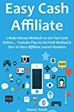 EASY CASH AFFILIATE: 2 Make Money Methods to Get Fast Cash Online... Youtube Play to Get Paid Method & Zero to Hero Affiliate Launch Business