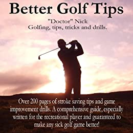 """Better Golf Tips by [""""Doctor"""" Nick]"""