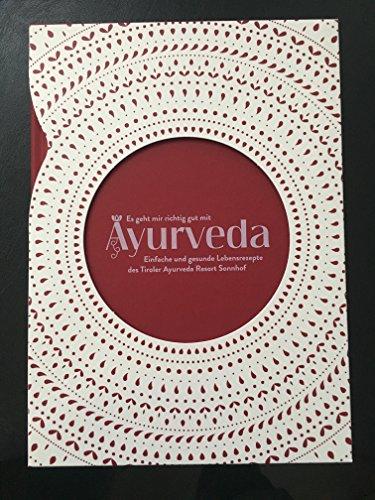 Es geht mir richtig gut mit Ayurveda. Einfache und gesunde Lebensrezepte des Tiroler Ayurveda Resort Sonnhof.