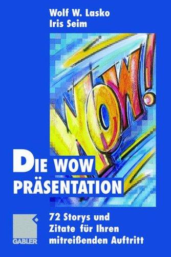 Die Wow-Präsentation: 72 Stories und Zitate für Ihren mitreißenden Auftritt