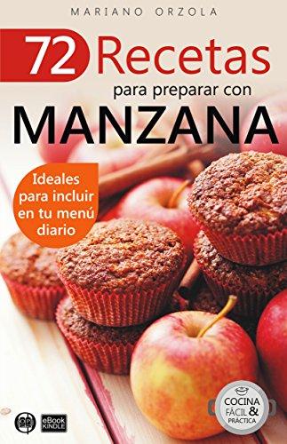 72 RECETAS PARA PREPARAR CON MANZANA: Ideales para incluir en tu menú diario (Colección Cocina Fácil & Práctica nº 10) por Mariano Orzola