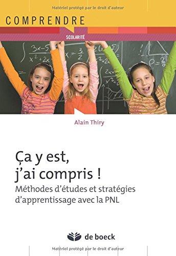Ca y est, j'ai compris ! : Méthodes d'études et stratégie d'apprentissage avec la PNL