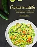 Gemüsenudeln: Vitaminreiche Low Carb Pasta für unverbesserliche Nudelliebhaber