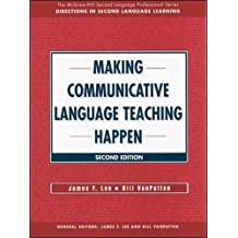 MAKING COMMUNICATIVE LANGUAGE TEACHING HAPPEN: Text (The McGraw-Hill Foreign Language Professional Series)