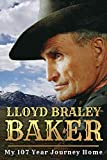 Lloyd Braley Baker: My 107 Year Journey Home (English Edition)