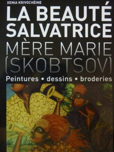 La beaut salvatrice : Mre Marie (Skobtsov) : Peinture - Dessins - Broderies