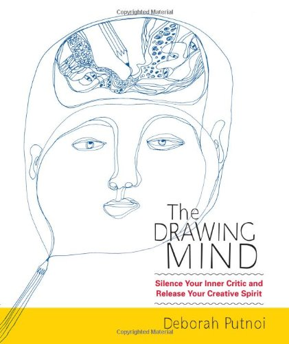 The Drawing Mind: Silence Your Inner Critic and Release Your Creative Spirit