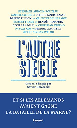 L'autre siècle: Et si les Allemands avaient gagné la bataille de la Marne ? par Xavier Delacroix