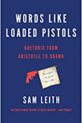 Words Like Loaded Pistols: Rhetoric from Aristotle to Obama Paperback
