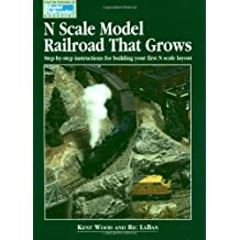 N Scale Model Railroad That Grows - Step By Step Instructions for Bulding Your First N Scale Layout by Kent Wood (1996-01-01)