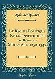 Le Regime Politique Et Les Institutions de Rome Au Moyen-Age, 1252-1347 (Classic Reprint)...