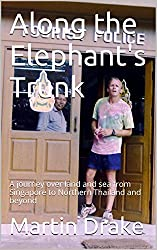 Along the Elephant's Trunk: A journey over land and sea from Singapore to Northern Thailand and beyond