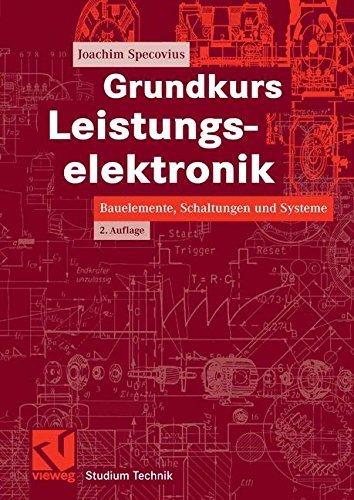 Grundkurs Leistungselektronik: Bauelemente, Schaltungen und Systeme (Studium Technik)