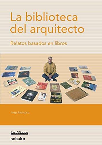La Biblioteca Del Arquitecto/ the Library of the Architect: Relatos Basados En Libros por Jorge Balangero