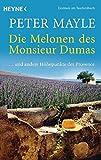 Die Melonen des Monsieur Dumas: ... und andere Höhepunkte der Provence - Peter Mayle