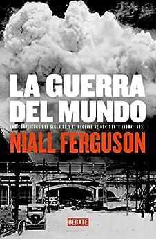La guerra del mundo: Los conflictos del siglo XX y el declive de Occidente (1904-1953) de [Ferguson, Niall]