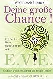 Alleinerziehend? Deine grosse Chance!: Entdecke Dein neues Leben als E.V.E. - Endlich Voll Entspannt als Single Mom - Anja Dieckmann, Sabine Strelow