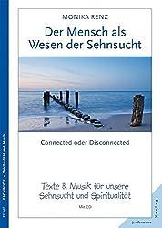 Der Mensch - ein Wesen der Sehnsucht: Connected or Disconnected. Texte & Musik für unsere Sehnsucht und Spiritualität. Mit CD