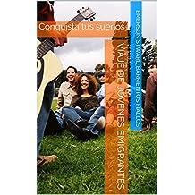 Viaje de Jóvenes Emigrantes: Conquista tus sueños (Spanish Edition)