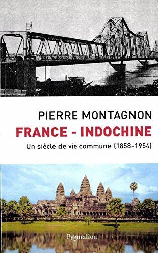 France-Indochine: Un siècle de vie commune (Histoire) par Pierre Montagnon