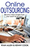 Online Outsourcing: Become a boss straight from your couch no excuses! (English Edition)