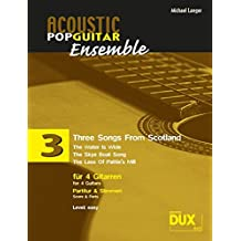 Acoustic Pop Guitar Ensemple Band 3: Three Songs From Scotland, arrangiert für 4 Gitarren, Partitur & Stimmen
