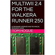 MULTIWII 2.4  FOR THE  WALKERA RUNNER 250: A FIRMWARE UPGRADE  AND  TECHNICAL RESOURCE GUIDE (English Edition)