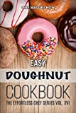 Easy Doughnut Cookbook (Donut Cookbook, Donut Recipes, Doughnut Recipes, Doughnut Cookbook, Homemade Doughnuts, Baked Doughnuts, Baked Donuts 1)