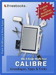 Calibre - das E-Book Multi-Tool - Grundlagen, Tipps & Tricks: E-Books effektiv verwalten, konvertieren und bearbeiten - das meistverkaufte Buch zum Thema!