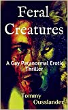 Feral Creatures: A Gay Paranormal Erotic Thriller (English Edition)