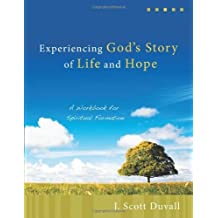 Experiencing God's Story Of Life And Hope: A Workbook for Spiritual Formation by J. Scott Duvall (March 01,2009)