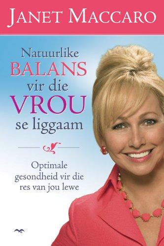 Natuurlike balans vir 'n vrou se liggaam: Optimale gesondheid vir die res van jou lewe (Afrikaans Edition)