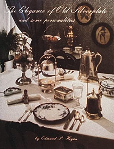 The Elegance of Old Silverplate and Some Personalities by Edmund P Hogan (2007-07-01)