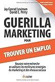 Guerilla Marketing pour trouver un emploi. Boostez votre recherche en utilisant les meilleures stratégies du marketing et des réseaux sociaux