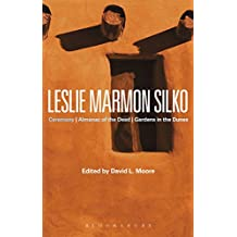 Leslie Marmon Silko: Ceremony, Almanac of the Dead, Gardens in the Dunes (Bloomsbury Studies in Contemporary North American Fiction) (English Edition)