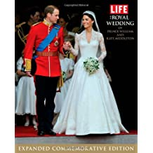 LIFE The Royal Wedding of Prince William and Kate Middleton: Expanded, Commemorative Edition (