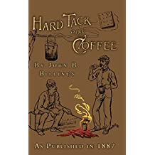 Hard Tack and Coffee: or The UnWritten Story of Army Life