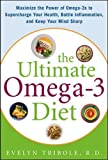 The Ultimate Omega-3 Diet: Maximize the Power of Omega-3s to Supercharge Your Health, Battle Inflammation, and Keep Your Mind S: Maximize the Power of ... Battle Inflammation, and Keep Your Mind Sharp