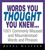 Words You Thought You Knew: 1001 Commonly Misused and Misunderstood Words and Phrases by Jenna Glatzer (2003-12-02)