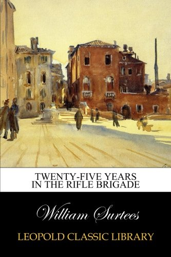 Twenty-Five Years in the Rifle Brigade por William Surtees