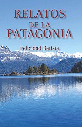 Relatos de la Patagonia por Felicidad Batista