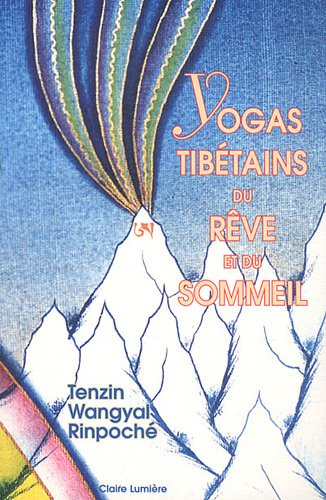 Yogas Tibétains du Rêve et du Sommeil par Tenzin Wangyal Rinpoché