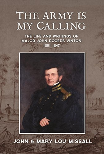The Army Is My Calling: The Life and Writings of Major John Rogers Vinton1801-1847 1847 Rogers