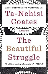 The Beautiful Struggle: A Memoir by Ta-Nehisi Coates (2016-01-25)