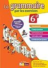 La grammaire par les exercices 6e - Cahier d'exercices - Edition 2014