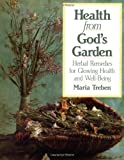 Health from God's Garden: Herbal Remedies for Glowing Health and Well-Being by Treben, Maria (1987) Paperback